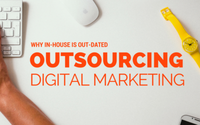 Outsourcing Digital Marketing: Why In-House Is Out-Of-Date