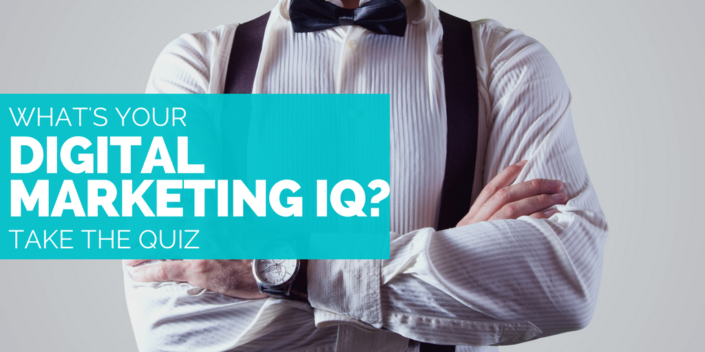 QUIZ: WHAT'S YOUR DIGITAL MARKETING IQ?